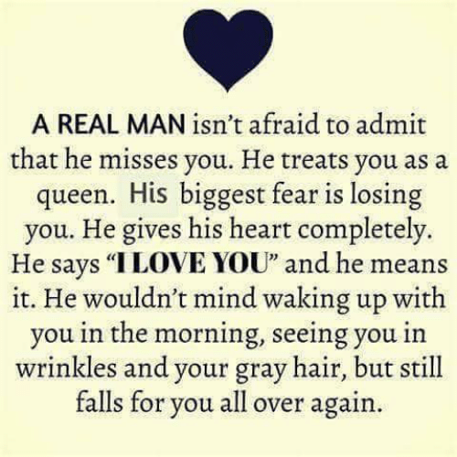 "Memes, Queen, and Hair: A REAL MAN isn't afraid to admit  that he misses you. He treats you as a  queen. His biggest fear is losing  you. He gives his heart completely.  He says ""ILOVE YOU"" and he means  it. He wouldn't mind waking up with  you in the morning, seeing you in  wrinkles and your gray hair, but still  falls for you all over again.  32"