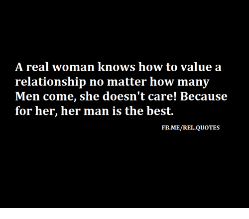 A Real Woman: A real woman knows how to value a  relationship no matter how many  FB.ME/REL.QUOTES