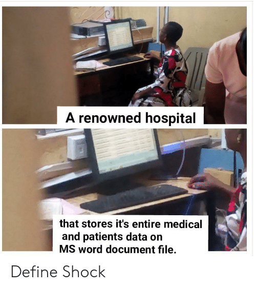 shock: A renowned hospital  that stores it's entire medical  and patients data on  MS word document file. Define Shock