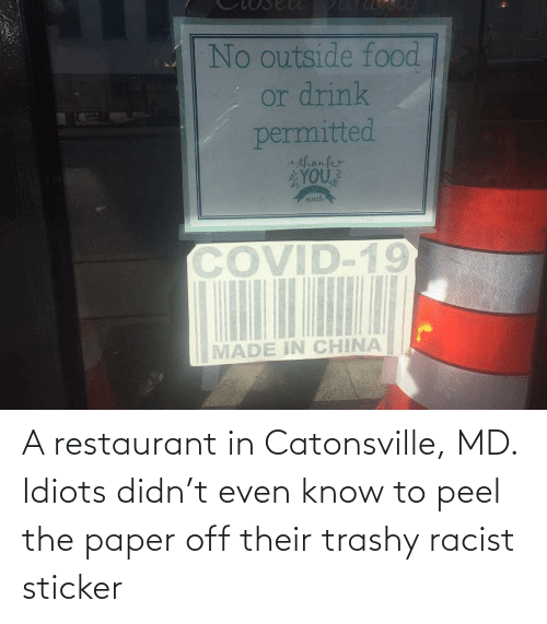 Restaurant: A restaurant in Catonsville, MD. Idiots didn't even know to peel the paper off their trashy racist sticker