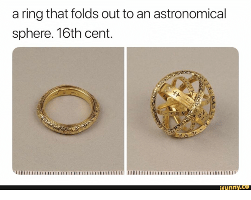 sphere: a ring that folds out to an astronomical  sphere. 16th cent.  funny.ce