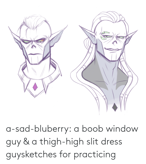 slit: a-sad-bluberry:  a boob window guy & a thigh-high slit dress guysketches for practicing