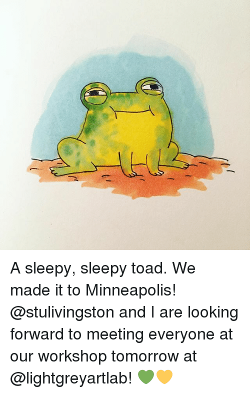Toade: A sleepy, sleepy toad. We made it to Minneapolis! @stulivingston and I are looking forward to meeting everyone at our workshop tomorrow at @lightgreyartlab! 💚💛