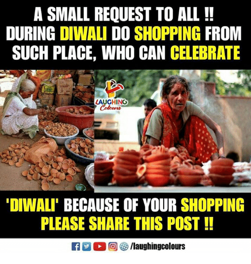 Shopping, Indianpeoplefacebook, and Diwali: A SMALL REQUEST TO ALL !!  DURING DIWALI DO SHOPPING FROM  SUCH PLACE, WHO CAN CELEBRATE  LAUGHING  DIWALI' BECAUSE OF YOUR SHOPPING  PLEASE SHARE THIS POST!!