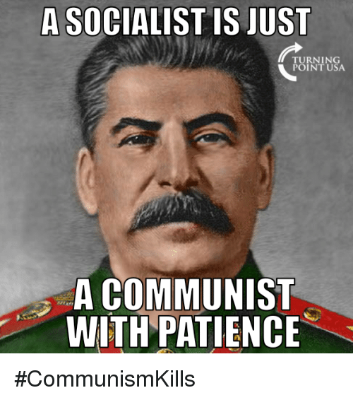 Memes, Patience, and Communist: A SOCIALIST IS JUST  TURNING  POI NT USA  A COMMUNIST  WITH PATIENCE #CommunismKills