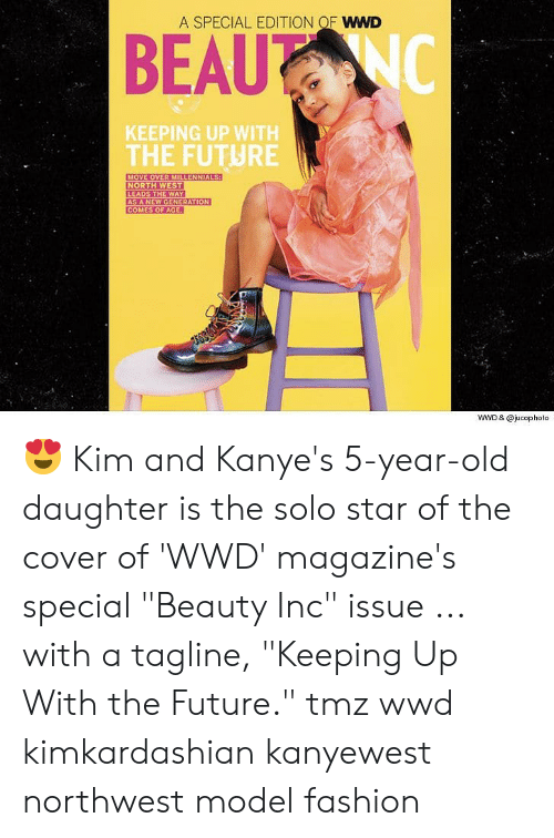 """Fashion, Future, and Memes: A SPECIAL EDITION OF WWD  KEEPING UP WITH  THE FUTURE  MOVE OVER MILLENNIALS  LEADS THE WAY  AS A NEW GENERATION  COMES OF AGE  WWD & @jucopholo 😍 Kim and Kanye's 5-year-old daughter is the solo star of the cover of 'WWD' magazine's special """"Beauty Inc"""" issue ... with a tagline, """"Keeping Up With the Future."""" tmz wwd kimkardashian kanyewest northwest model fashion"""