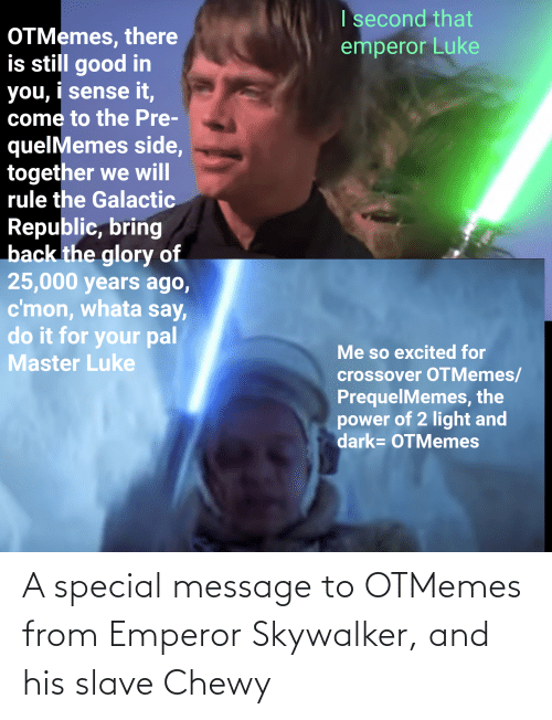 slave: A special message to OTMemes from Emperor Skywalker, and his slave Chewy
