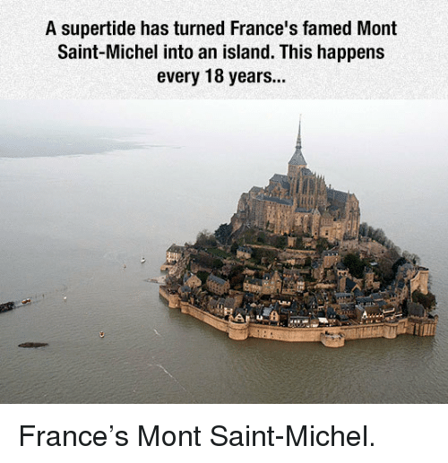 France, Island, and Saint: A supertide has turned France's famed Mont  Saint-Michel into an island. This happens  every 18 years... <p>France's Mont Saint-Michel.</p>