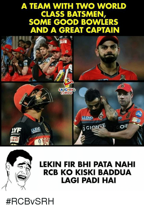 Good, World, and Indianpeoplefacebook: A TEAM WITH TWO WORLD  CLASS BATSMEN  SOME GOOD BOWLERS  AND A GREAT CAPTAIN  Jio  LYF  jGI  ONE  LLC  LEKIN FIR BHI PATA NAHI  RCB KO KISKI BADDUA  LAGI PADI HAI #RCBvSRH