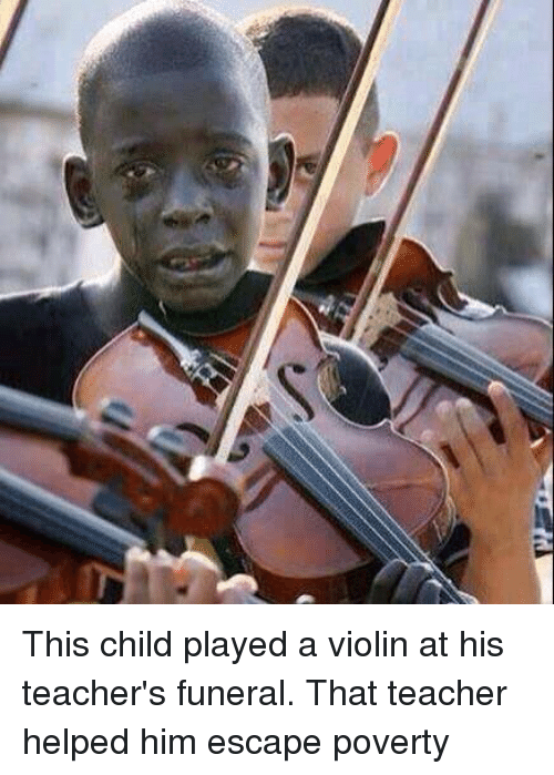 Child's Play: a This child played a violin at his teacher's funeral. That teacher helped him escape poverty