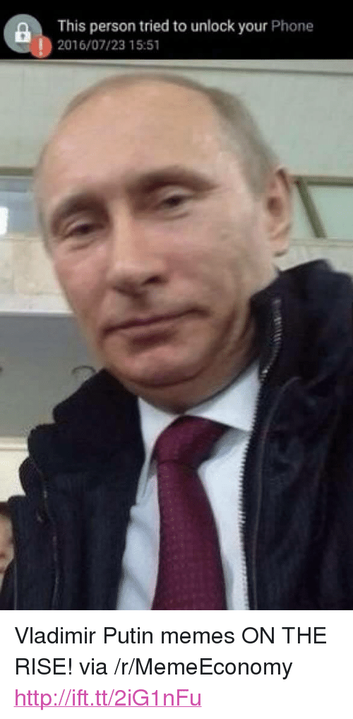 "Vladimir Putin Memes: a This person tried to unlock your Phone  2016/07/23 15:51 <p>Vladimir Putin memes ON THE RISE! via /r/MemeEconomy <a href=""http://ift.tt/2iG1nFu"">http://ift.tt/2iG1nFu</a></p>"