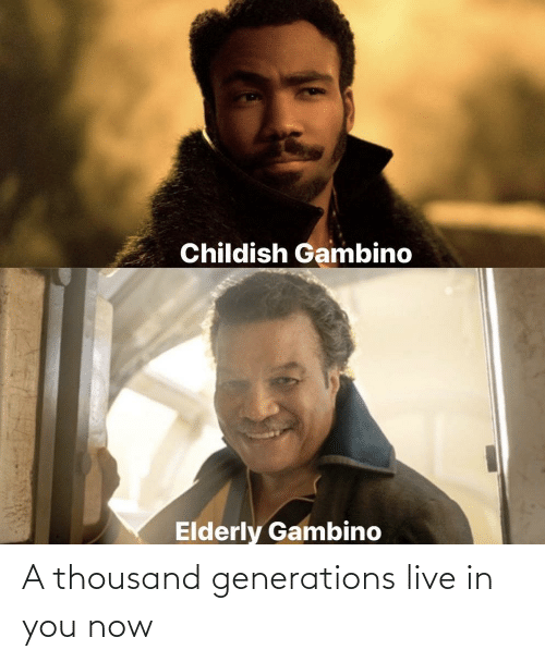 Live: A thousand generations live in you now