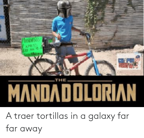 EsMemes: A traer tortillas in a galaxy far far away