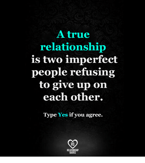 a true relationship is two imperfect people refusing to give up on