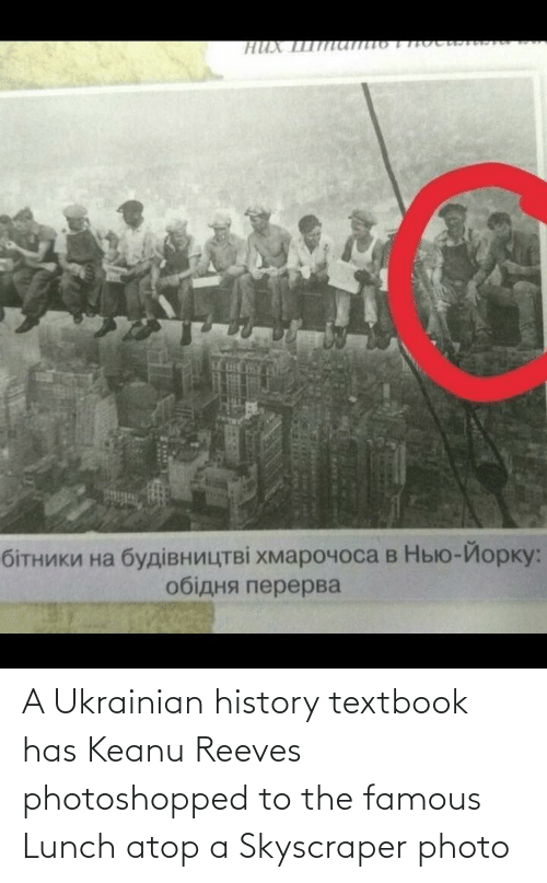 Reeves: A Ukrainian history textbook has Keanu Reeves photoshopped to the famous Lunch atop a Skyscraper photo