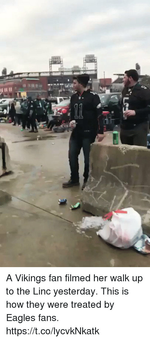 Philadelphia Eagles, Memes, and Vikings: A Vikings fan filmed her walk up to the Linc yesterday. This is how they were treated by Eagles fans. https://t.co/lycvkNkatk