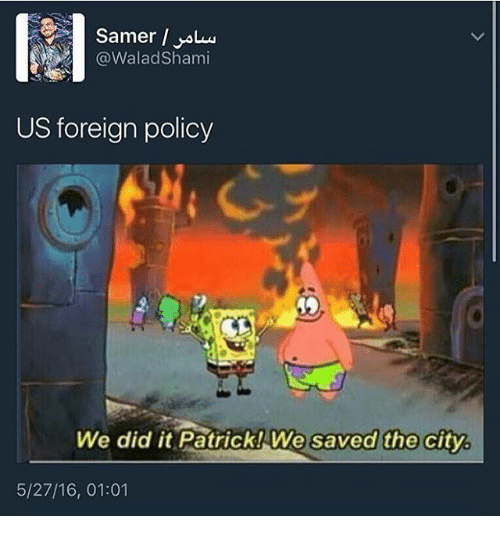 We Did It Patrick We Saved The City: (a Walad Shami  US foreign policy  We did it Patrick! We saved the city  5/27/16, 01:01