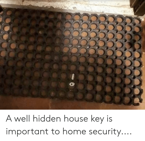 home security: A well hidden house key is important to home security....