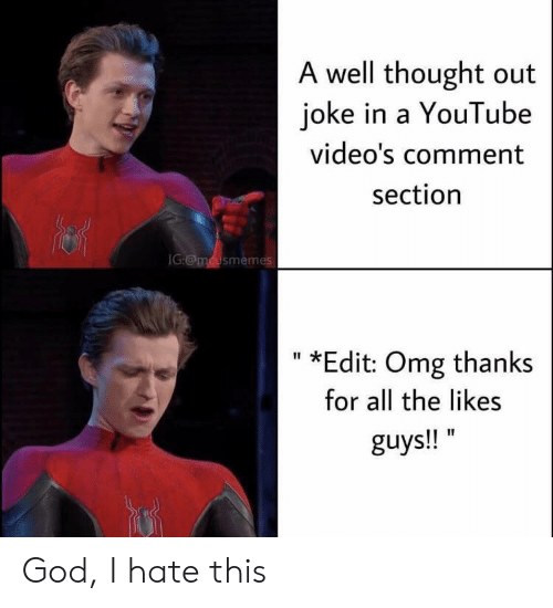 Comment Section: A well thought out  joke in a YouTube  video's comment  section  IG:@mcusmemes  *Edit: Omg thanks  II  for all the likes  guys!! God, I hate this