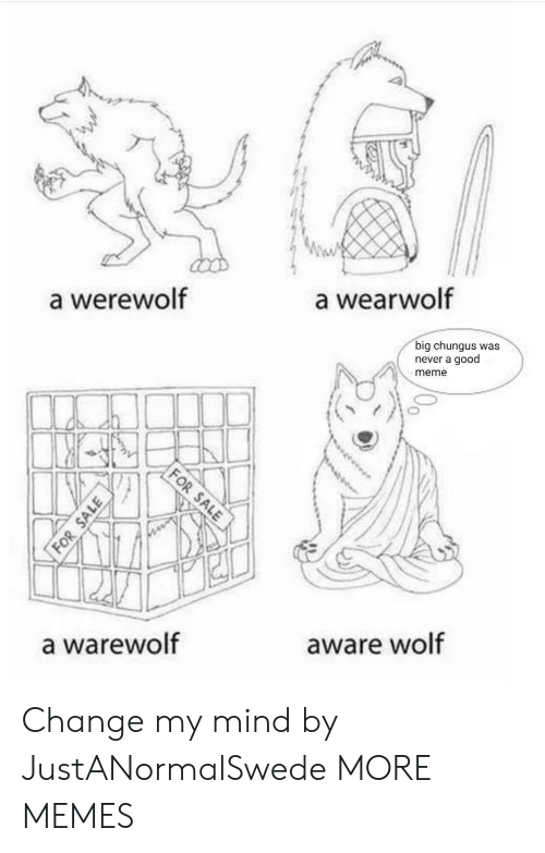Big Chungus: a werewolf  a wearwolf  big chungus was  never a good  meme  a warewolf  aware wolf Change my mind by JustANormalSwede MORE MEMES