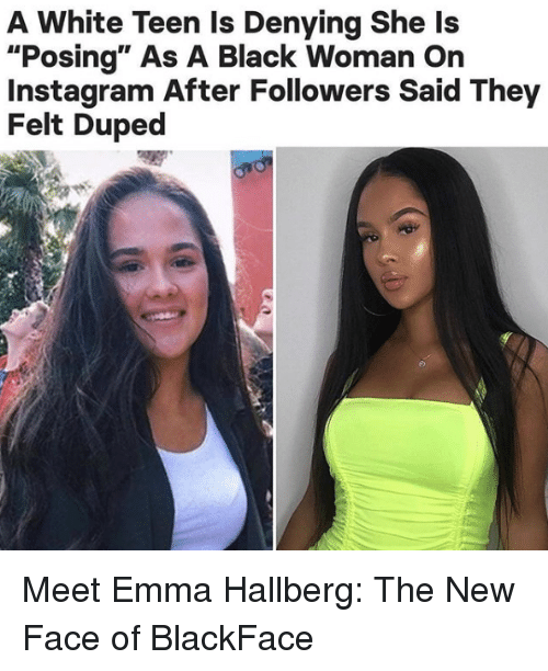 """Blackface: A White Teen Is Denying She Is  """"Posing"""" As A Black Woman On  Instagram After Followers Said They  Felt Duped MeetEmma Hallberg: The New Face of BlackFace"""