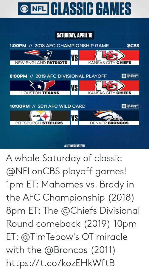 Championship: A whole Saturday of classic @NFLonCBS playoff games!  1pm ET: Mahomes vs. Brady in the AFC Championship (2018) 8pm ET: The @Chiefs Divisional Round comeback (2019) 10pm ET: @TimTebow's OT miracle with the @Broncos (2011) https://t.co/kozEHkWftB