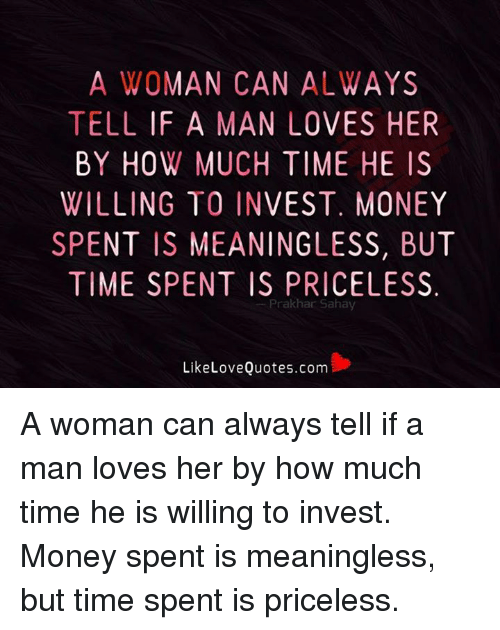 A Wo Man Can Always Tell If A Man Loves Her By How Much Time He Is