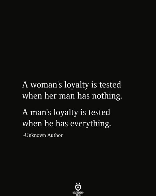 Her, Man, and Unknown: A woman's loyalty is tested  when her man has nothing.  A man's loyalty is tested  when he has everything.  -Unknown Author  RELATIONSHIP  RULES