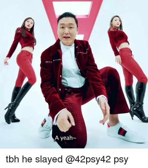 psy: A yeah tbh he slayed @42psy42 psy