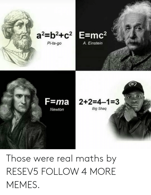 Big Shaq: a2-b2+c2 E=mc  Pi-ta-go  A. Einstein  F=ma 2+2-4-1-3  Big Shaq  Newton Those were real maths by RESEV5 FOLLOW 4 MORE MEMES.