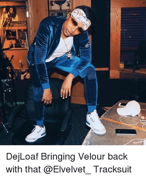 О: -AA. A  A DejLoaf Bringing Velour back with that @Elvelvet_ Tracksuit
