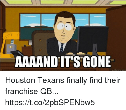 Houston Texans: AAAANDIT'S GONE  quickmeme.com Houston Texans finally find their franchise QB... https://t.co/2pbSPENbw5