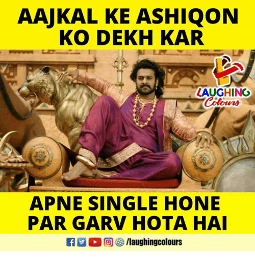 Indianpeoplefacebook, Single, and Par: AAJKAL KE ASHIQON  KO DEKH KAR  LAUGHING  Colours  APNE SINGLE HONE  PAR GARV HOTA HA  R M。回參/laughingcolours