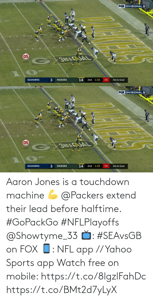 jones: Aaron Jones is a touchdown machine 💪  @Packers extend their lead before halftime. #GoPackGo #NFLPlayoffs @Showtyme_33  📺: #SEAvsGB on FOX 📱: NFL app // Yahoo Sports app Watch free on mobile: https://t.co/8lgzlFahDc https://t.co/BMt2d7yLyX
