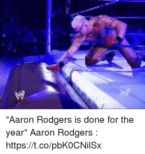 "Aaron Rodgers, Tom Brady, and Aaron: ""Aaron Rodgers is done for the year""  Aaron Rodgers : https://t.co/pbK0CNilSx"