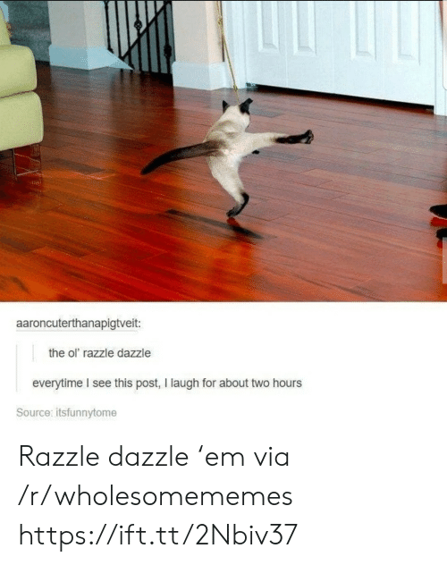 dazzle: aaroncuterthanapigtveit:  the ol razzle dazzle  everytime I see this post, I laugh for about two hours  Source: itsfunnytome Razzle dazzle 'em via /r/wholesomememes https://ift.tt/2Nbiv37