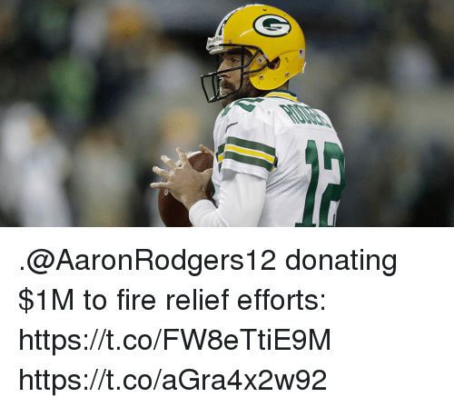Fire, Memes, and 🤖: .@AaronRodgers12 donating $1M to fire relief efforts: https://t.co/FW8eTtiE9M https://t.co/aGra4x2w92