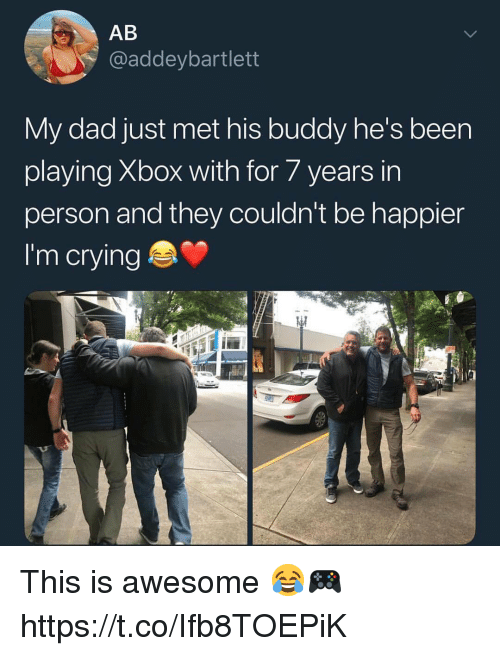 Crying, Dad, and Xbox: AB  @addeybartlett  My dad just met his buddy he's been  playing Xbox with for 7 years in  person and they couldn't be happier  I'm crying This is awesome 😂🎮 https://t.co/Ifb8TOEPiK