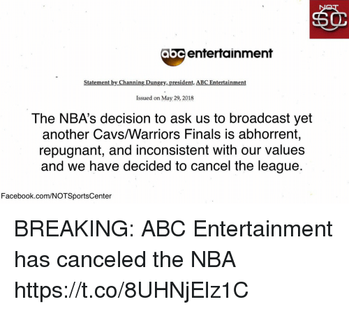 inconsistent: abc entertainment  Statement by Channing Dungey, president, ABC Entertainment  Issued on May 29, 2018  The NBA's decision to ask us to broadcast yet  another Cavs/Warriors Finals is abhorrent,  repugnant, and inconsistent with our values  and we have decided to cancel the league.  Facebook.com/NOTSportsCenter BREAKING: ABC Entertainment has canceled the NBA https://t.co/8UHNjElz1C