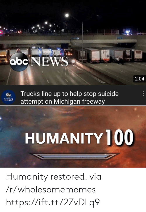 Michigan: abc NEWS  2:04  Trucks line up to help stop suicide  attempt on Michigan freeway  abc  NEWS  HUMANITY ]00 Humanity restored. via /r/wholesomememes https://ift.tt/2ZvDLq9