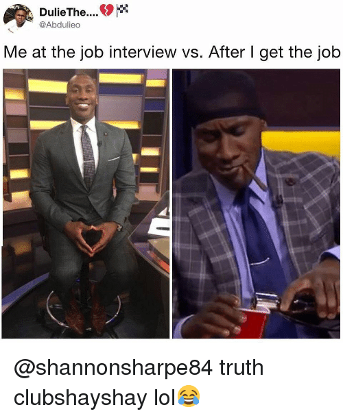 Job Interview, Lol, and Memes: @Abdulieo  Me at the job interview vs. After I get the job @shannonsharpe84 truth clubshayshay lol😂