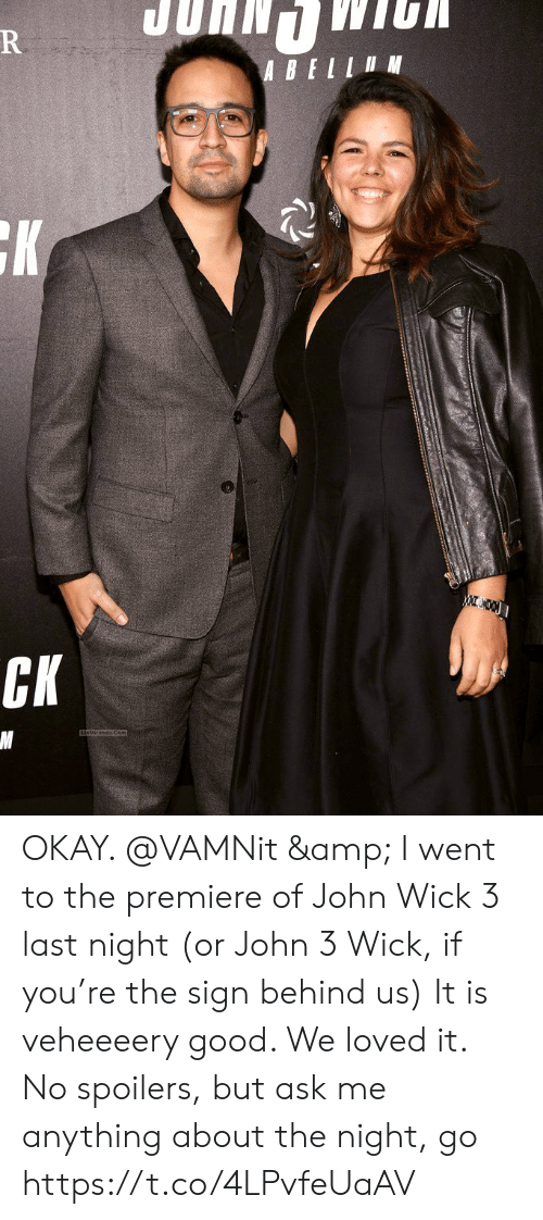 premiere: ABEI N  CK OKAY. @VAMNit & I went to the premiere of John Wick 3 last night (or John 3 Wick, if you're the sign behind us) It is veheeeery good. We loved it.  No spoilers, but ask me anything about the night, go https://t.co/4LPvfeUaAV