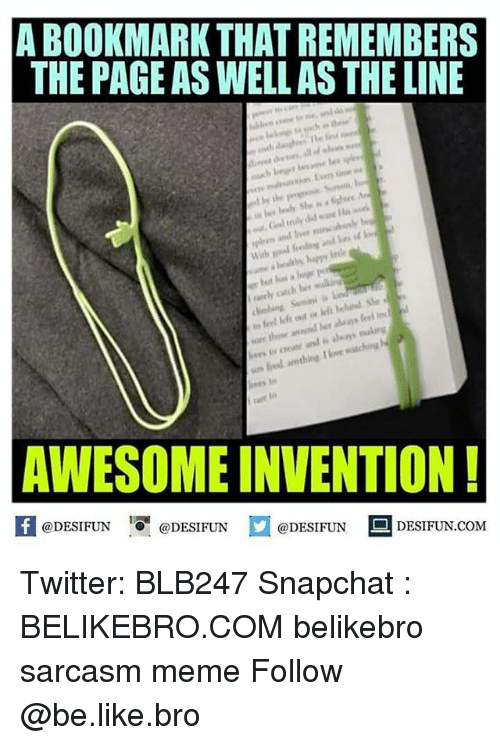 Snapchater: ABOOKMARKTHAT REMEMBERS  THE PAGE AS WELL AS THE LINE  lef out  watching  Ikwe AWESOME INVENTION!  DESIFUN.COM  @DESIFUN  @DESIFUN  @DESIFUN Twitter: BLB247 Snapchat : BELIKEBRO.COM belikebro sarcasm meme Follow @be.like.bro