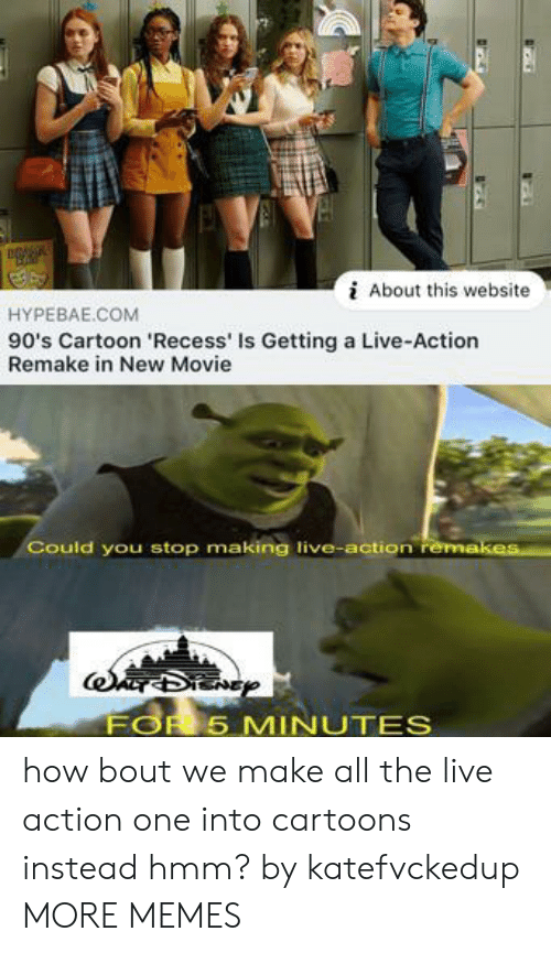 Recess: About this website  HYPEBAE.COM  90's Cartoon 'Recess' Is Getting a Live-Action  Remake in New Movie  Could you stop making live-action remakes  FOR 5 MINUTES how bout we make all the live action one into cartoons instead hmm? by katefvckedup MORE MEMES