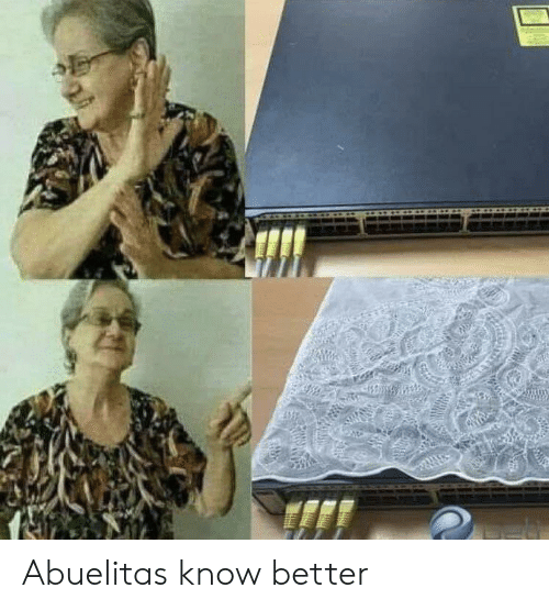 know better: Abuelitas know better