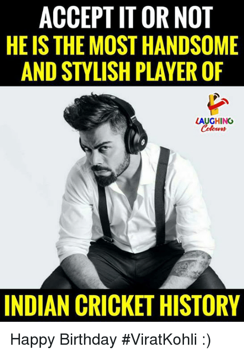 indian cricket: ACCEPT IT OR NOT  HE IS THE MOST HANDSOME  AND STYLISH PLAYER OF  LAUGHING  INDIAN CRICKET HISTORY Happy Birthday #ViratKohli :)