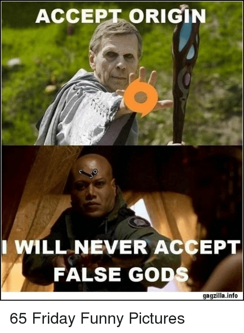 Friday, Funny, and Pictures: ACCEPT ORIGIN  I WILL NEVER ACCEPT  FALSE GODS  gagzilla.info 65 Friday Funny Pictures