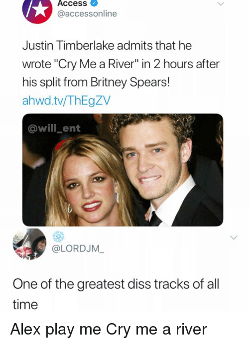 """Britney Spears, Diss, and Justin TImberlake: Access  @accessonline  Justin Timberlake admits that he  wrote """"Cry Me a River"""" in 2 hours after  his split from Britney Spears!  ahwd.tv/ThEgZV  @will ent  @LORDJM  One of the greatest diss tracks of all  time Alex play me Cry me a river"""