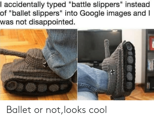 """Disappointed, Google, and Cool: accidentally typed """"battle slippers"""" instead  of """"ballet slippers"""" into Google images andI  was not disappointed. Ballet or not,looks cool"""