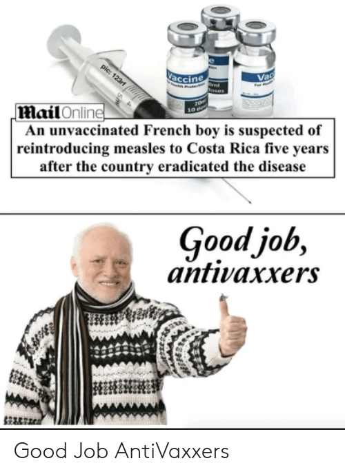 costa: accine  Ma  il Online  An unvaccinated French boy is suspected of  reintroducing measles to Costa Rica five years  after the country eradicated the disease  Goodjob,  antivaxers Good Job AntiVaxxers